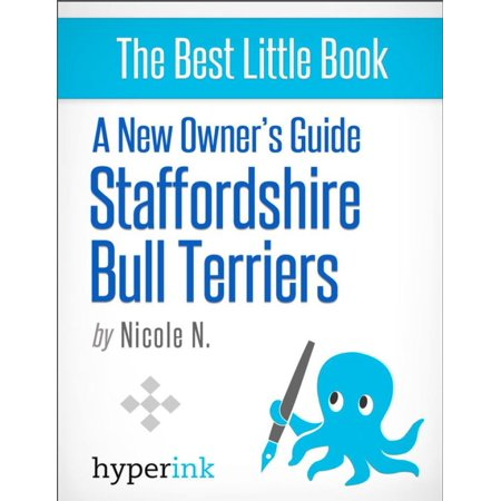 A New Owner's Guide to Staffordshire Bull Terriers: Training, Grooming, and Dog Care - (Best Diet For Staffordshire Bull Terrier)