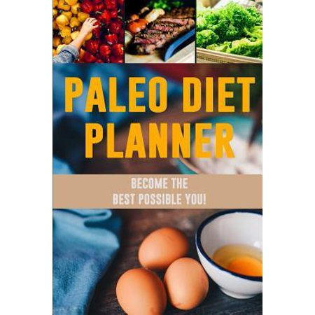 Paleo Diet Planner: A Daily Low-Carb Paleo Food Tracker to Help You Lose Weight Become Your BEST Self! Track and Plan Your Meals (3 Months