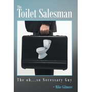 The Toilet Salesman : The Oh...So Necessary Guy