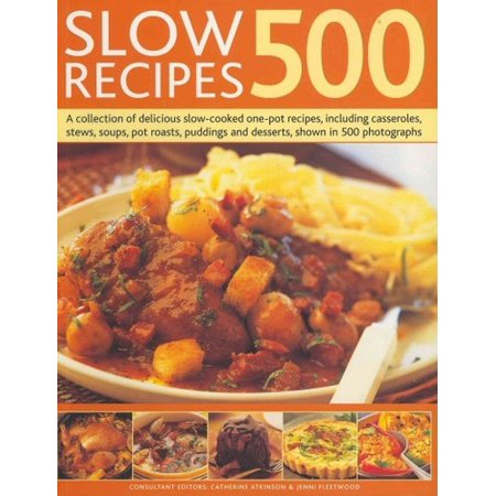 500 Slow Recipes  A Collection Of Delicious Slow Cooked One Pot Recipes  Including Casseroles  Stews  Soups  Pot Roasts  Puddings And Desserts  Shown In 500 Photographs  Paperback