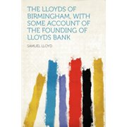 The Lloyds of Birmingham, with Some Account of the Founding of Lloyds Bank