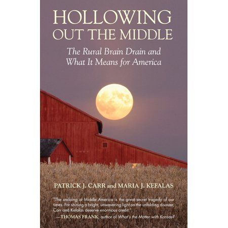 Hollowing Out the Middle : The Rural Brain Drain and What It Means for America