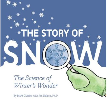 The Story of Snow : The Science of Winter's