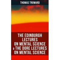 The Edinburgh Lectures on Mental Science & The Dore Lectures on Mental Science - eBook