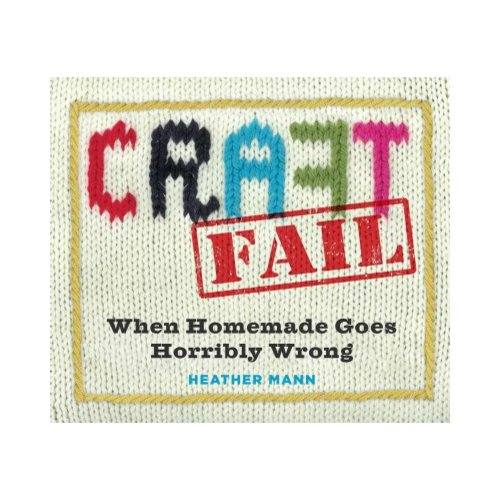Craft Fail: When Homemade Goes Horribly Wrong
