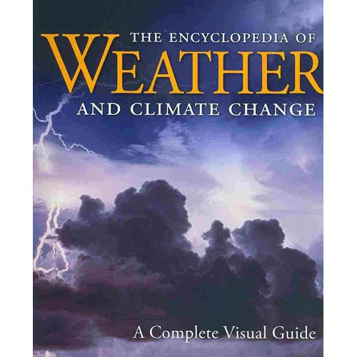 The Encyclopedia of Weather and Climate Change: A Complete Visual Guide