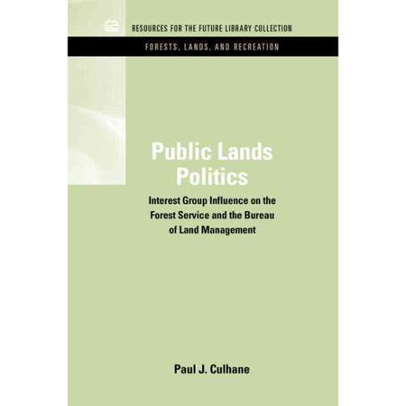 Public Lands Politics  Interest Group Influence On The Forest Service And The Bureau Of Land Management