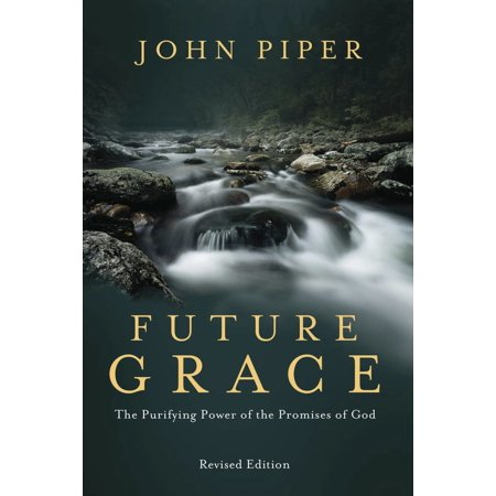 Future Grace, Revised Edition : The Purifying Power of the Promises of