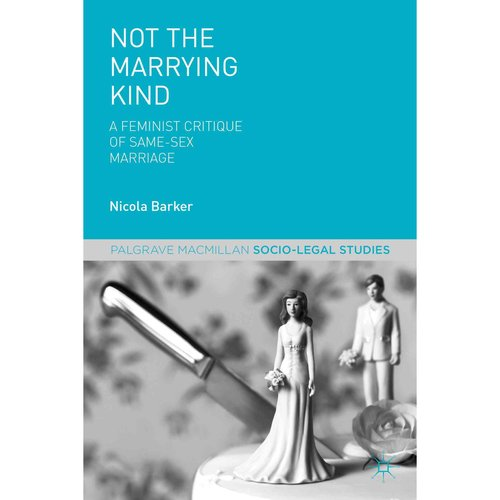Not the Marrying Kind: A Feminist Critique of Same-Sex Marriage