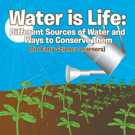 Think Conserve Water - Water Is Life: Different Sources of Water and Ways to Conserve Them (for Early Science Learners) (Paperback)