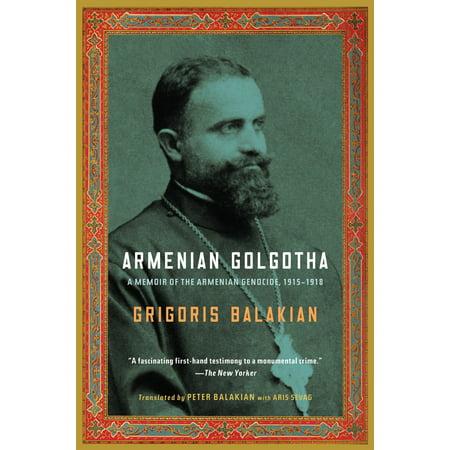 Armenian Golgotha : A Memoir of the Armenian Genocide,