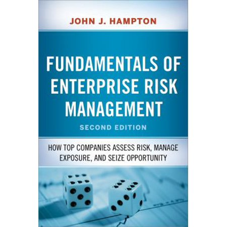 Fundamentals Of Enterprise Risk Management  How Top Companies Assess Risk  Manage Exposure  And Seize Opportunity