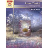 Praise Classics : 12 Artistic Arrangements of Timeless Praise and Worship Songs