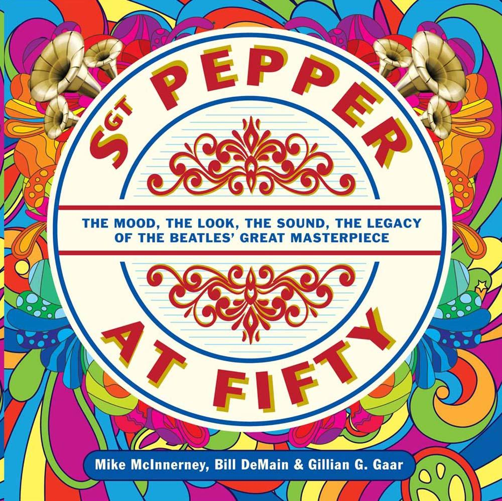 Sgt. Pepper at Fifty: The Mood, the Look, the Sound, the Legacy of the Beatles' Great Masterpiece (Other)