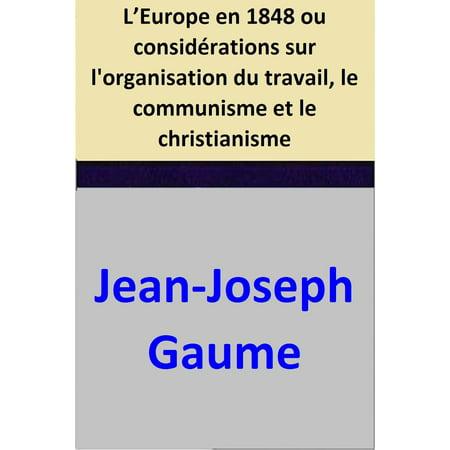 L'Europe en 1848 ou considérations sur l'organisation du travail, le communisme et le christianisme - (The Crisis Of Reason European Thought 1848 1914)