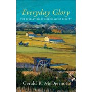 Everyday Glory : The Revelation of God in All of Reality