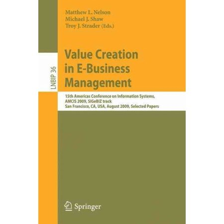Value Creation in E-Business Management : 15th Americas Conference on Information Systems, Amcis 2009, Sigebiz Track, San Francisco, Ca, Usa, August 6-9, 2009, Selected (Usa Info For Kids)