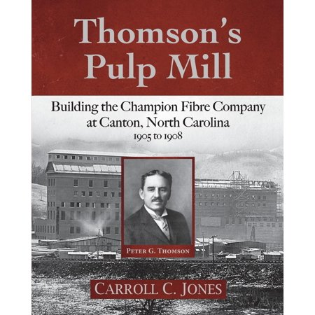 Thomson's Pulp Mill: Building the Champion Fibre Company at Canton, North Carolina: 1905 to 1908 (Paperback) (Mall North Carolina)