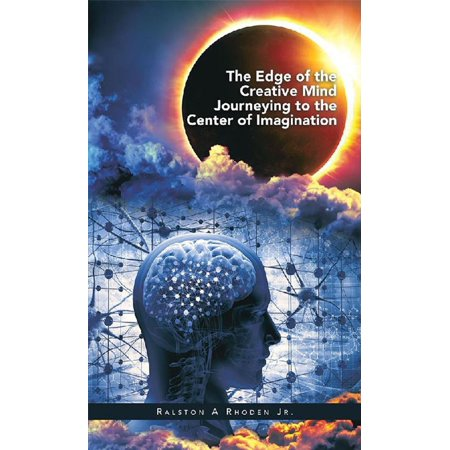 The Edge of the Creative Mind Journeying to the Center of Imagination - eBook