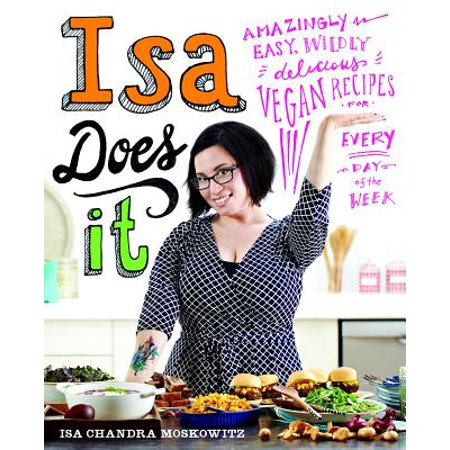 Isa Does It : Amazingly Easy, Wildly Delicious Vegan Recipes for Every Day of the (Food Themes For Days Of The Week)