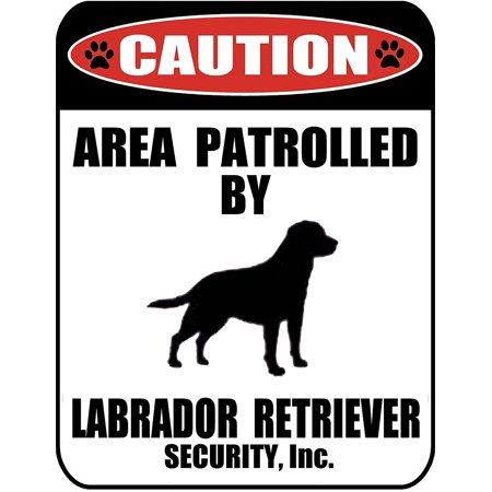 Caution Area Patrolled by a Labrador Retriever 9 inch x 11.5 inch Laminated Dog Sign