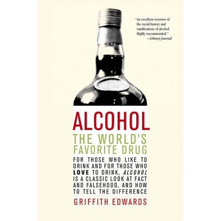 Alcohol : The World's Favorite Drug