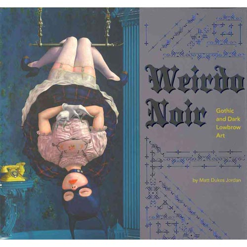 Weirdo Noir: Gothic and Dark Lowbrow Art