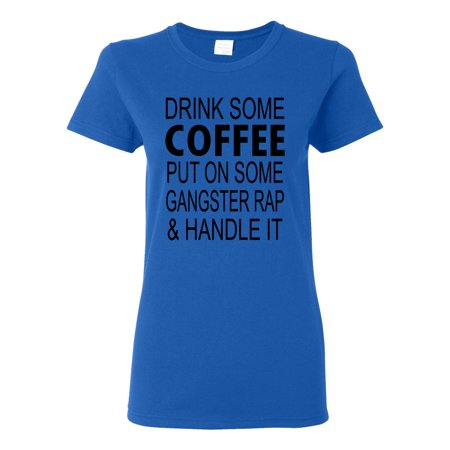 Drink Coffee Put On Some Gangster Rap & Handle it Womens T-Shirt Top for $<!---->