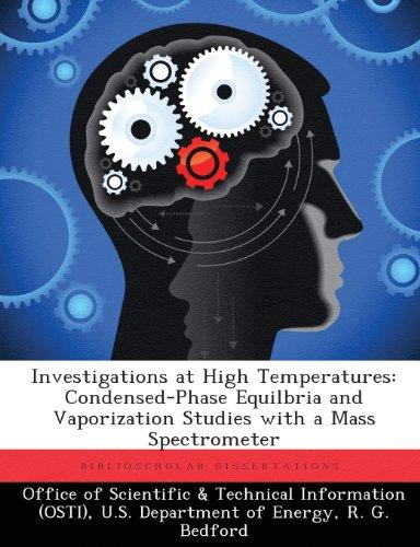Investigations at High Temperatures : Condensed-Phase Equilbria and Vaporization Studies with a Mass... by Biblioscholar