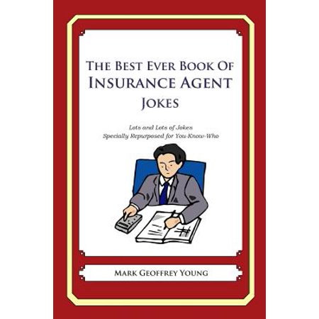 The Best Ever Book of Insurance Agent Jokes: Lots and Lots of Jokes Specially Repurposed for You-Know-Who