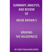 Summary, Analysis, and Review of Brene Brown's Braving the Wilderness : The Quest for True Belonging and the Courage to Stand Alone