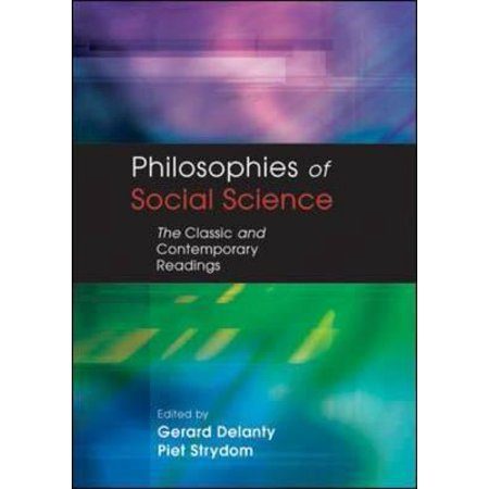 Philosophies of Social Science : The Classic and Contemporary