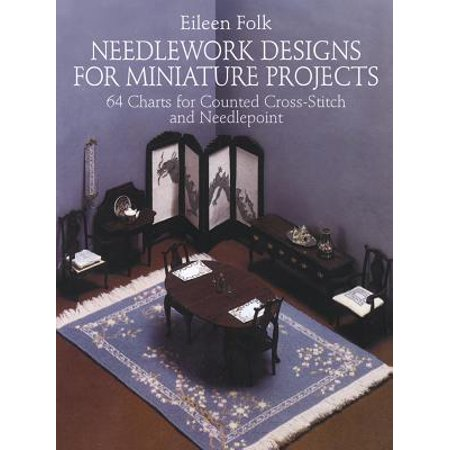 Needlework Designs for Miniature Projects : 64 Charts for Counted Cross-Stitch and Needlepoint (Cross Stitch Charts)