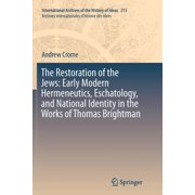 International Archives of the History of Ideas Archives Inte: The Restoration of the Jews: Early Modern Hermeneutics, Eschatology, and National Identity in the Works of Thomas Brightman (Paperback)