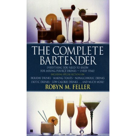 The Complete Bartender : Everything You Need to Know for Mixing Perfect