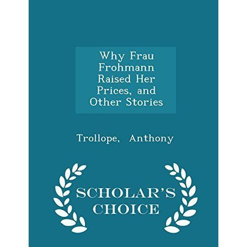 Why Frau Frohmann Raised Her Prices, and Other Stories - Scholar's Choice Edition