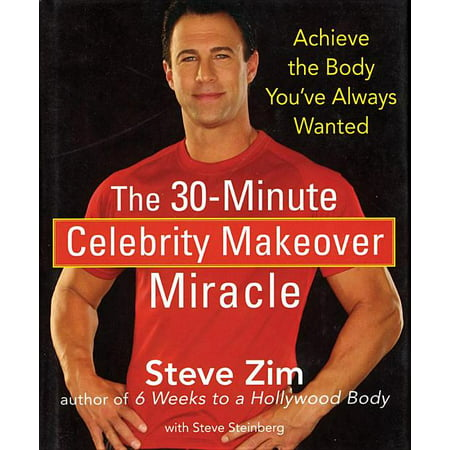 The 30-Minute Celebrity Makeover Miracle : Achieve the Body You've Always Wanted (Hardcover)