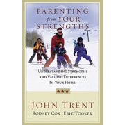 Parenting from Your Strengths : Understanding Strengths and Valuing Differences in Your Home
