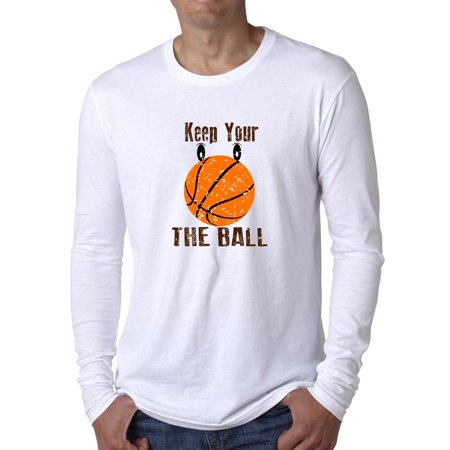 Keep Your Eye On the Ball - Basketball - Popular Saying Men's Long Sleeve T-Shirt
