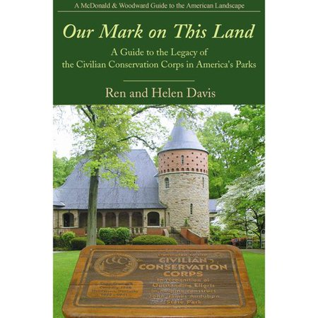 Our Mark On This Land  A Guide To The Legacy Of The Civilian Conservation Corps In Americas Parks