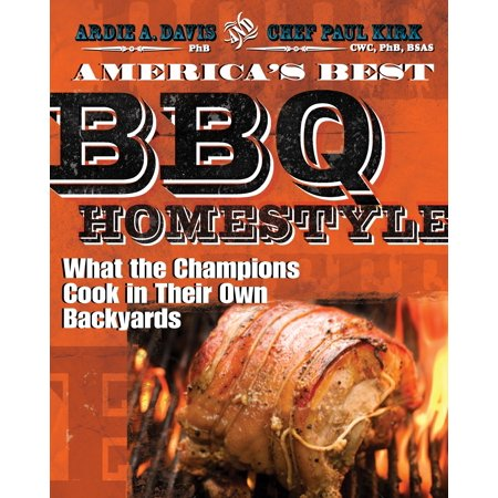 America's Best BBQ: Homestyle : What the Champions Cook in Their Own