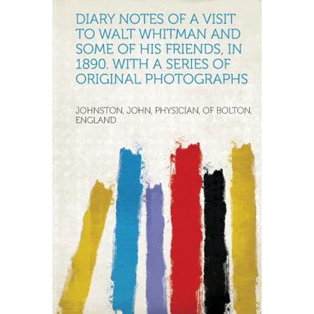 - Diary Notes of a Visit to Walt Whitman and Some of His Friends, in 1890. with a Series of Original Photographs