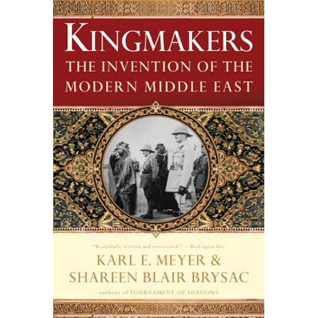 Kingmakers: The Invention of the Modern Middle East -