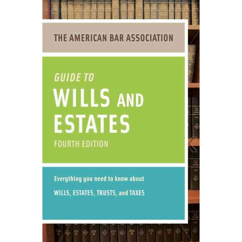 The American Bar Association Guide to Wills & Estates: Everything You Need to Know About Wills, Estates, Trusts, & Taxes