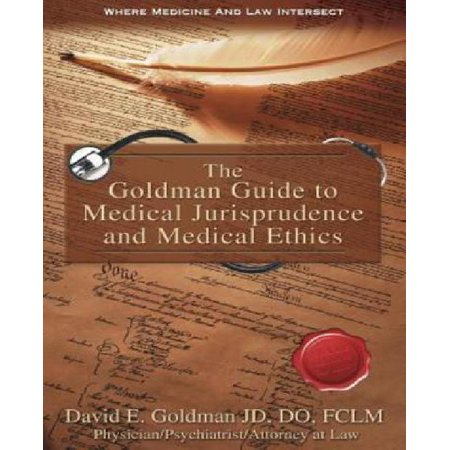 The Goldman Guide To Medical Jurisprudence And Medical Ethics