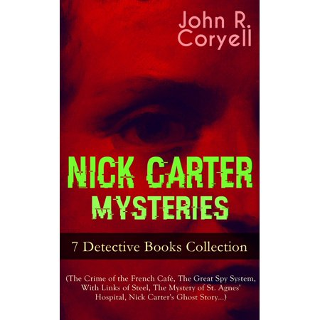 NICK CARTER MYSTERIES - 7 Detective Books Collection (The Crime of the French Café, The Great Spy System, With Links of Steel, The Mystery of St. Agnes' Hospital, Nick Carter's Ghost Story…) - eBook - Nick Carter Halloween Dance