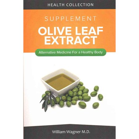 The Olive Leaf Extract Supplement  Alternative Medicine For A Healthy Body