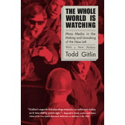 The Whole World Is Watching : Mass Media in the Making and Unmaking of the New Left