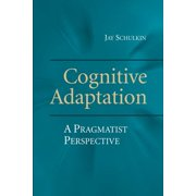 Cognitive Adaptation : A Pragmatist Perspective