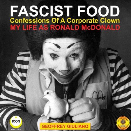 Fascist Food - Confessions of a Corporate Clown - My Life as Ronald McDonald - Audiobook](Ronald Mcdonald Costumes)